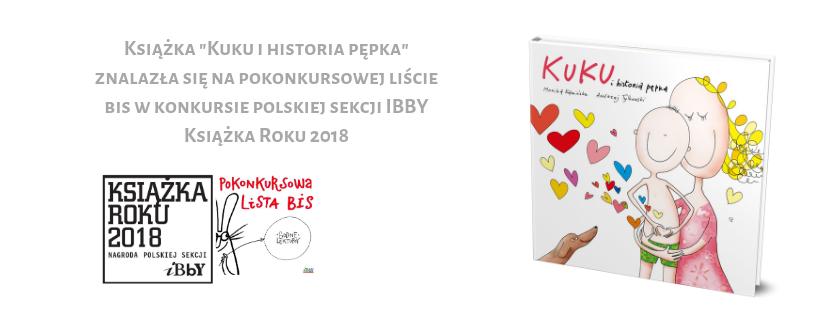 Książka _Kuku i historia pępka_ znalazła się na pokonkursowej liście bis w konkursie polskiej sekcji IBBY Książka Roku 2018